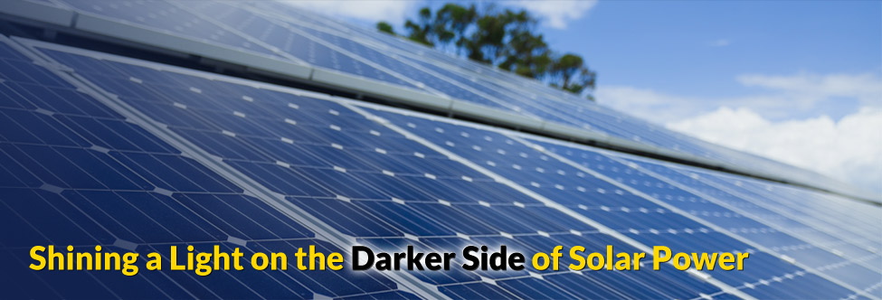 Shining a Light on the Darker Side of Solar Power